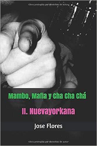 Mambo, Mafia y Cha Cha Chá: Nuevayorkana (Spanish Edition): Jose Flores: 9781795602341: Amazon.com: Books