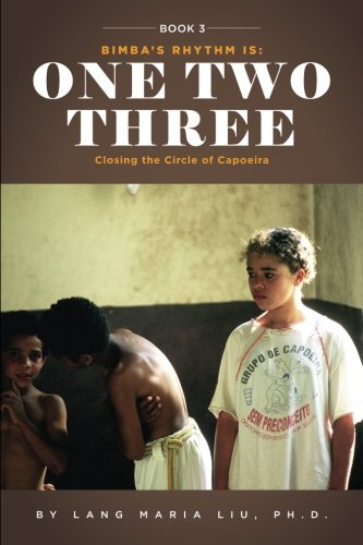 Book Three  Bimbas Rhythm Is One  Two  Three  Closing The Circle Of Capoeira  Volume 3