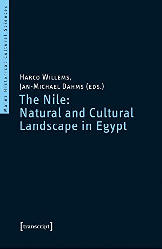 The Nile: Natural and Cultural Landscape in Egypt: Proceedings of the International Symposium held at the Johannes Gutenberg-Universität Mainz, 22 & ... 2013 (Mainz Historical Cultural Sciences)
