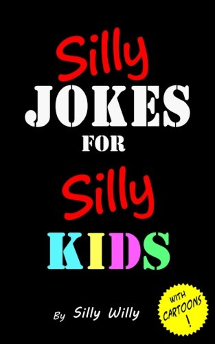 (Silly Jokes for Silly Kids. Children's joke book age 5-12)