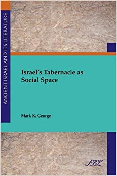 Israel's Tabernacle as Social Space (Society of Biblical Literataure Ancient Israel and Its Literature) (Society of Biblical Literature Ancient Israel and Its Litera)