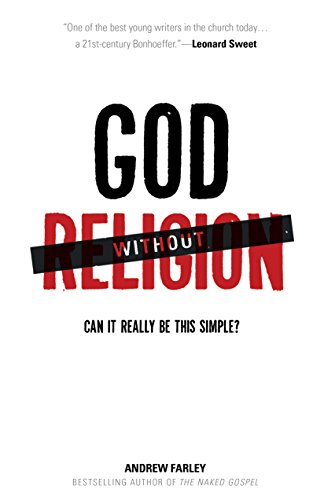 God without Religion: Can It Really Be This Simple? (By Grace We Have Been Saved Through Faith)