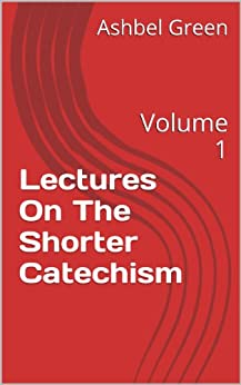 Lectures On The Shorter Catechism: Volume 1 (English Edition) de [Green, Ashbel]
