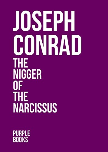 THE NIGGER OF THE NARCISSUS by Joseph Conrad author of An Outcast of the Islands; Heart of Darkness; Lord Jim; Typhoon; Romance; Nostromo; Romance; Chance; Victory; The Rescue (Annotated)