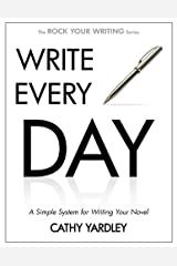 WRITE EVERY DAY: How to Write Faster, and Write More (Rock Your Writing Book 4) Kindle Edition