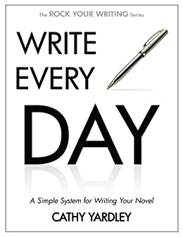 WRITE EVERY DAY: How to Write Faster, and Write More (Rock Your Writing Book 4) by [Yardley, Cathy]