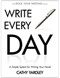 WRITE EVERY DAY: How to Write Faster, and Write More (Rock Your Writing Book 4)