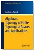 Algebraic Topology of Finite Topological Spaces and Applications (Lecture Notes in Mathematics)