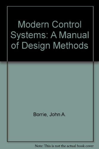 Modern Control Systems: A Manual of Design Methods