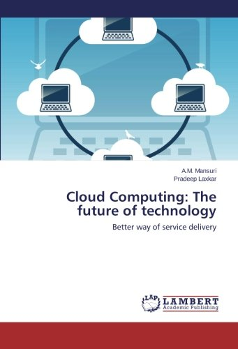 Read Online Cloud Computing: The future of technology: Better way of service delivery PDF
