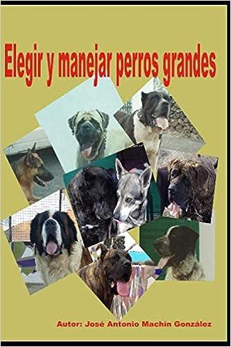 Elegir y manejar perros grandes de Don José Antonio Machín González