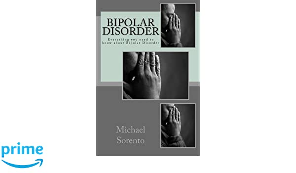 Bipolar Disorder: Everything you need to know about Bipolar Disorder