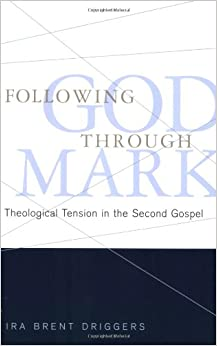 Following God Through Mark: Theological Tension in the Second Gospel