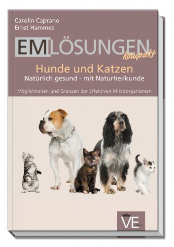 EM Lösungen kompakt Hunde und Katzen: Natürlich gesund - mit Naturheilkunde