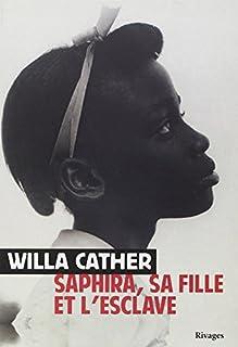 Saphira, sa fille et l'esclave, Cather, Willa