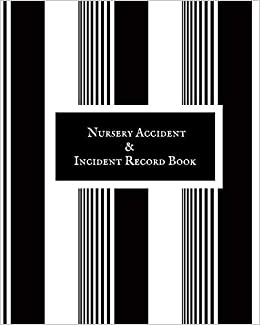 Nursery Accident & Incident Book: Accident & Incident Record Log