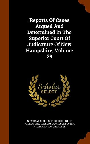 Read Online Reports Of Cases Argued And Determined In The Superior Court Of Judicature Of New Hampshire, Volume 29 ebook