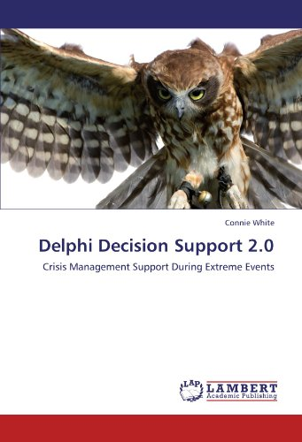 Delphi Decision Support 2.0: Crisis Management Support During Extreme Events by Connie White