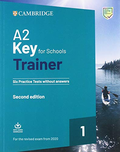 A2 Key for Schools Trainer 1 for the Revised Exam from 2020 Six Practice Tests without Answers with Downloadable Audio 2nd Edition por Cambridge English Language Assessment