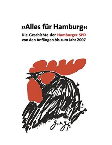 Alles für Hamburg: Die Geschichte der Hamburger SPD von den Anfängen bis zum Jahr 2007