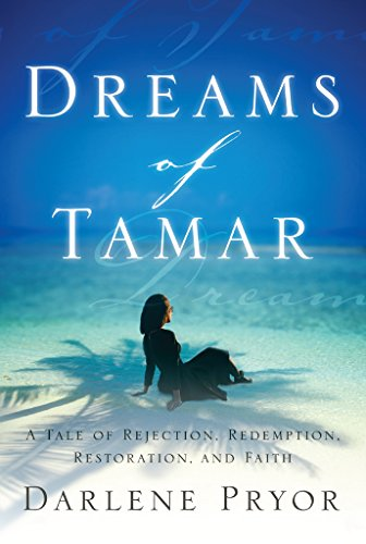 Dreams Of Tamar A Tale Of Rejection Redemption Restoration And Faith pdf epub download ebook