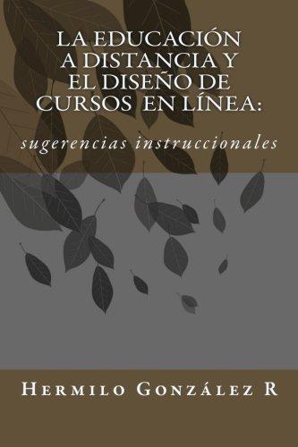 La educación a distancia y el diseño de cursos en línea:: sugerencias instruccionales (Spanish Edition)