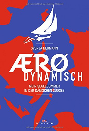 Aerodynamisch: Mein Segelsommer in der dänischen Südsee