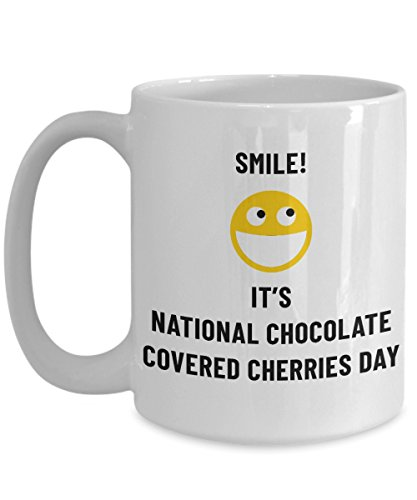 Smile! It's National Chocolate Covered Cherries Day Day Mug Big Acrylic Coffee Holder White 15oz Weird Holiday Celebration January - Weird January Holidays