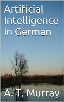 Artificial Intelligence in German (English Edition) de [Murray, A. T.]