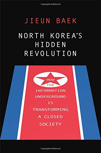 North Korea's Hidden Revolution: How the Information Underground Is Transforming a Closed Society