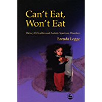 Can't Eat, Won't Eat: Dietary Difficulties and Autistic Spectrum Disorders (English Edition)