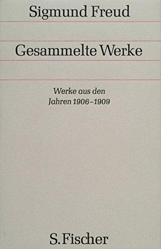Gesammelte Werke.: Werke aus den Jahren 1906-1909 (Sigmund Freud, Gesammelte Werke in 18 Bänden mit einem Nachtragsband)