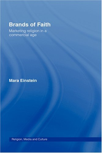 Download Brands of Faith: Marketing Religion in a Commercial Age (Media, Religion and Culture) Pdf