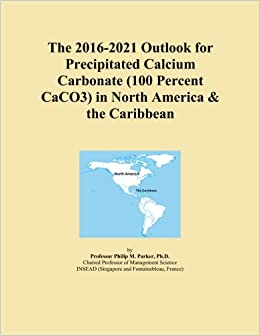 The 2016-2021 Outlook for Precipitated Calcium Carbonate (100 Percent CaCO3) in North America and the Caribbean