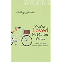 Image result for You're Loved No Matter What: Freeing Your Heart from the Need to Be Perfect