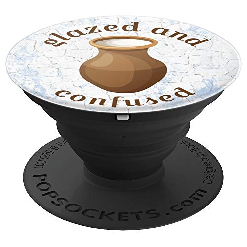 Glazed And Confused Funny Potter Ceramics Grip - PopSockets Grip and Stand for Phones and Tablets