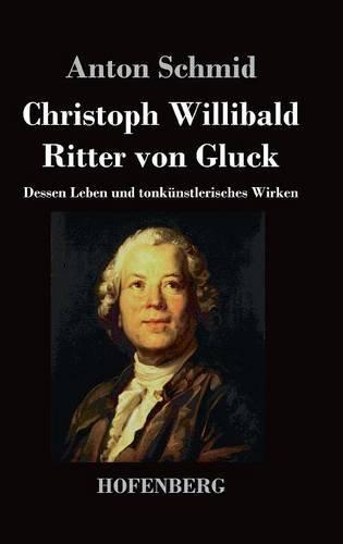 Christoph Willibald Ritter von Gluck (German Edition) by Anton Schmid