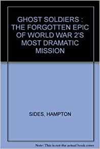 """ghost soldiers by hampton sides analysis Sides, whose books include """"ghost soldiers,"""" a world war ii drama, and """"blood and thunder,"""" on the conquest of the american west, is not overly interested in new research, thoroughgoing analysis or traditional biography he wants to deliver a heart-pounding nonfiction thriller this must be the first book."""