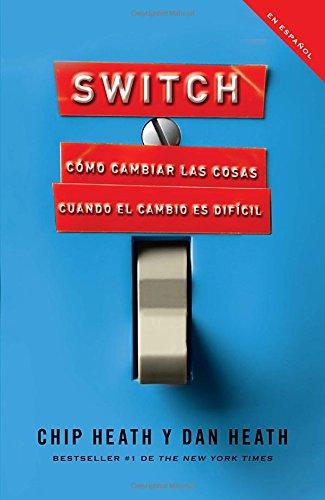 Switch: Cómo cambiar las cosas cuando cambiar es difícil (Spanish Edition)