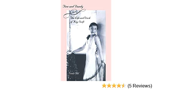 Fine And Dandy The Life And Work Of Kay Swift Ohl Vicki 9780300102611 Amazon Com Books