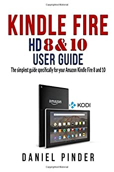 kindle fire hd 8   10 user guide the simplest guide specifically for your amazon kindle fire 8 kindle fire user manual instructions kindle fire user manual
