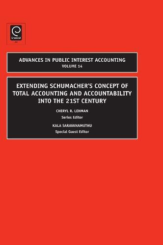 Extending Schumacher's Concept Of Total Accounting And Accountability Into The 21st Century (Advances In Public Interest Accounting)