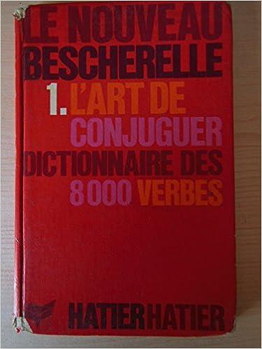 L Art De Conjuguer Dictionnaire Des 8000 Verbes Le Nouveau Bescherelle Ɯ¬ ɀšè²© Amazon