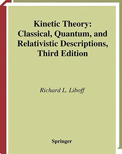 Kinetic Theory: Classical, Quantum, and Relativistic Descriptions (Graduate Texts in Contemporary Physics)