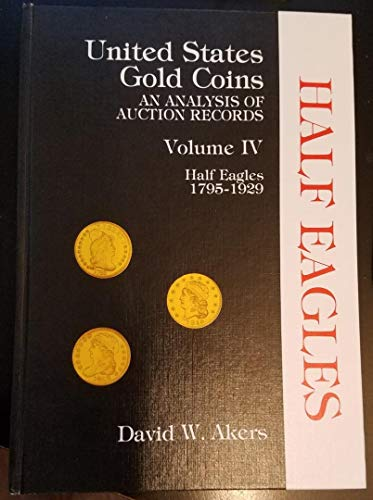 United States Gold Coins: An Analysis of Auction Records Volume IV: Half Eagles, 1795-1929