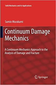 Book Continuum Damage Mechanics: A Continuum Mechanics Approach to the Analysis of Damage and Fracture (Solid Mechanics and Its Applications) by Sumio Murakami (2014-04-16)
