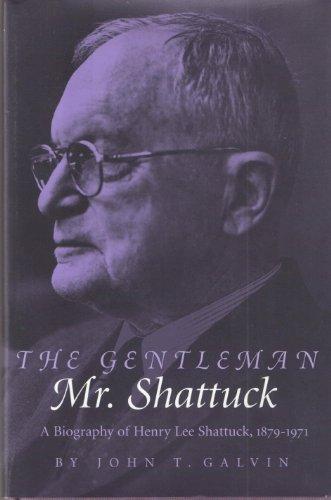 The Gentleman Mr. Shattuck: A Biography of Henry Lee Shattuck, 1879-1971