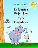 Bilingue Enfant: La Journee De Jeu Jojo. Jojo's Playful Day: Livre d'images pour les enfants (Edition bilingue français-anglais),Livre bilingues anglais (Anglais Edition),anglais bilingue