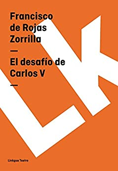 El desafío de Carlos V (Spanish Edition) by [Francisco de Rojas Zorrilla]