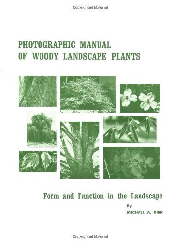 Photographic Manual of Woody Landscape Plants: Form and Function in the Landscape (Manual Of Woody Landscape Plants 6th Edition)